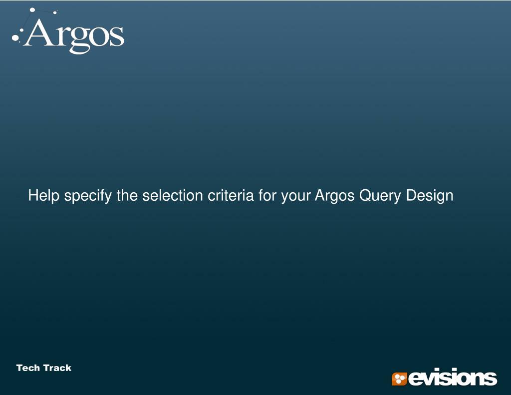 Help specify the selection criteria for your Argos Query Design