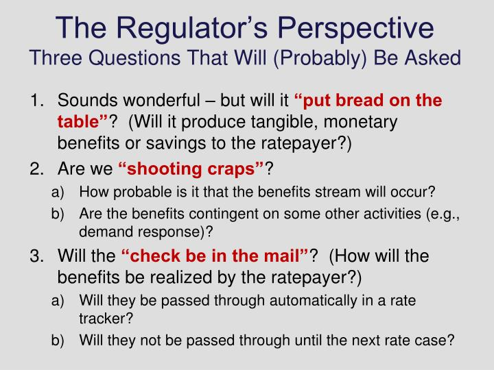 The regulator s perspective three questions that will probably be asked