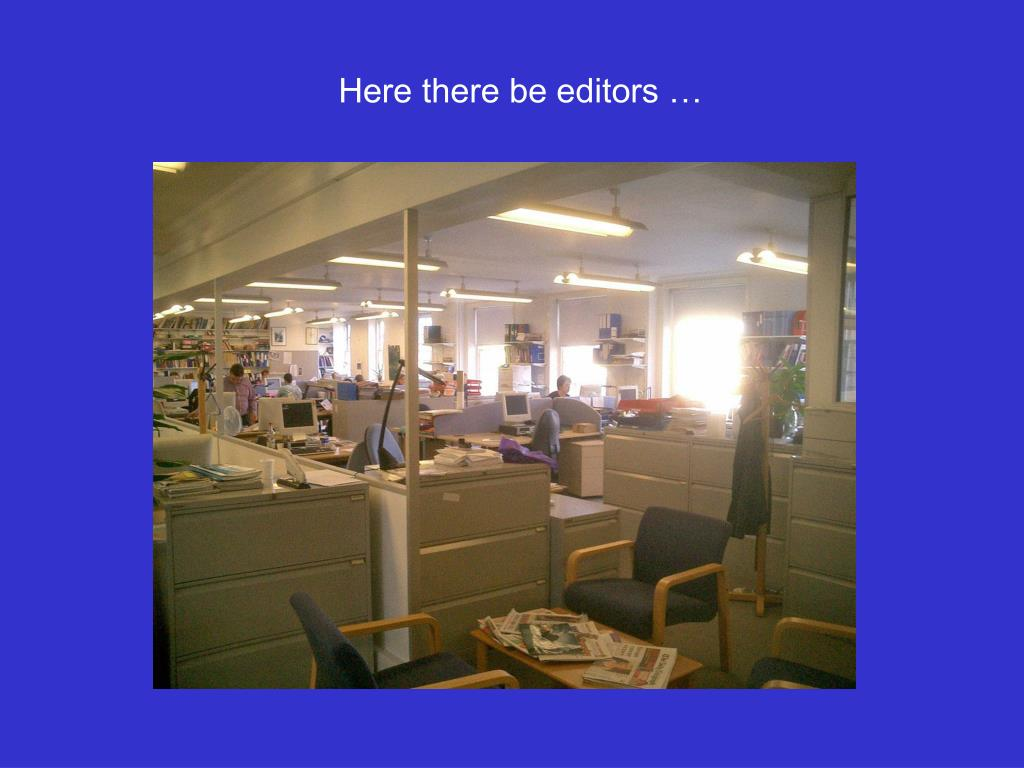 Here there be editors …