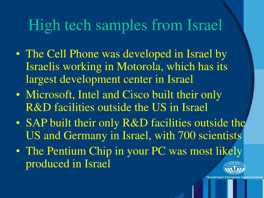The Cell Phone was developed in Israel by Israelis working in Motorola, which has its largest development center in Israel