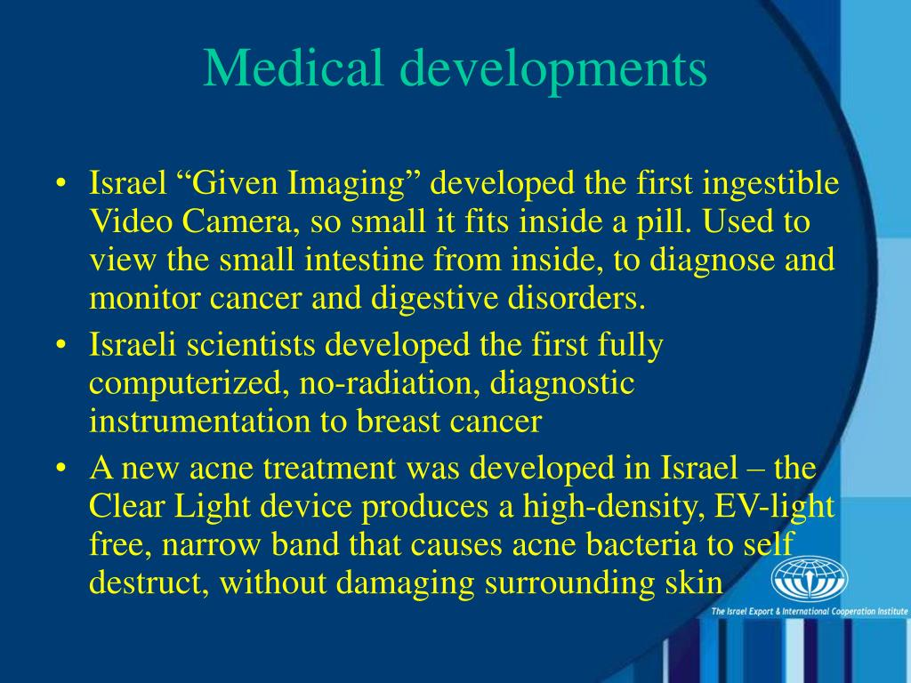 """Israel """"Given Imaging"""" developed the first ingestible Video Camera, so small it fits inside a pill. Used to view the small intestine from inside, to diagnose and monitor cancer and digestive disorders."""