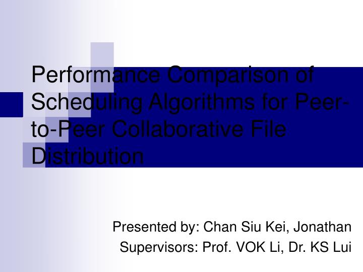 Performance comparison of scheduling algorithms for peer to peer collaborative file distribution