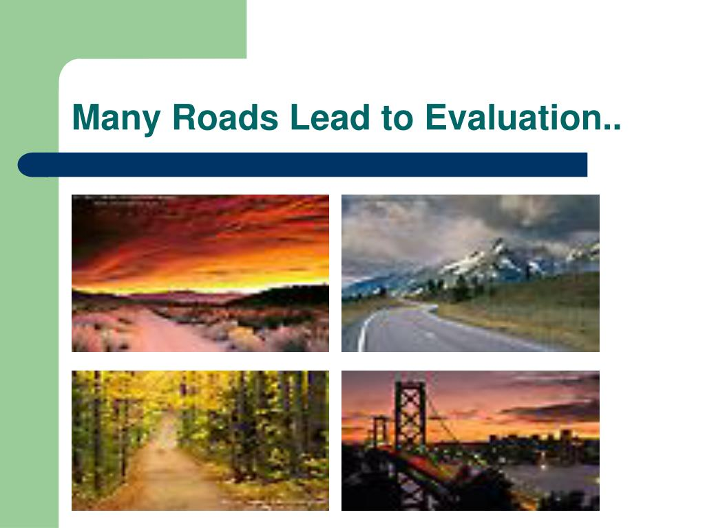 Many Roads Lead to Evaluation..