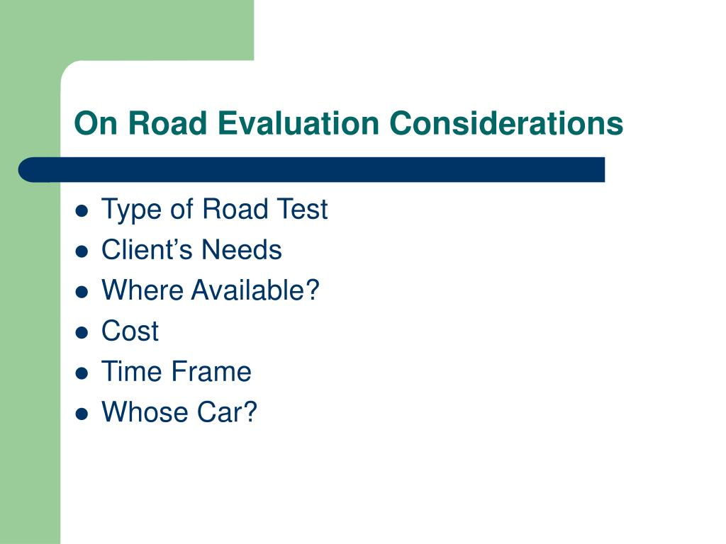 On Road Evaluation Considerations