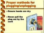 proper methods for plugging unplugging