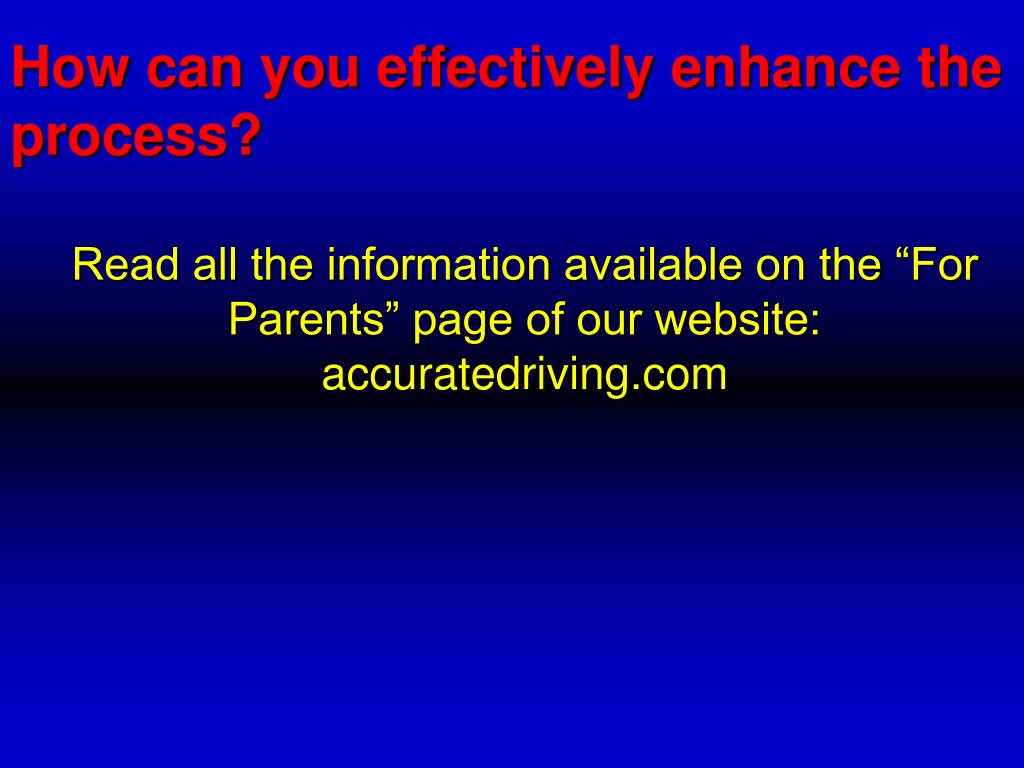 How can you effectively enhance the process?