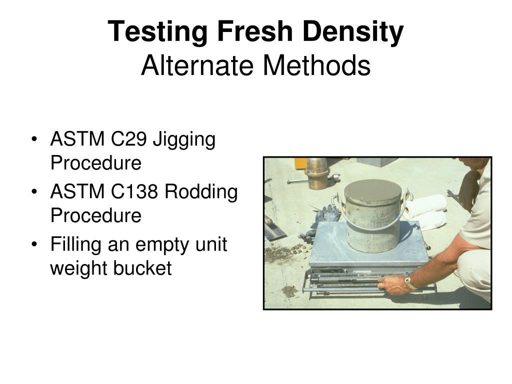 Testing Fresh Density