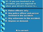 21 i f you are involved in an accident you are required to show your driver s license to