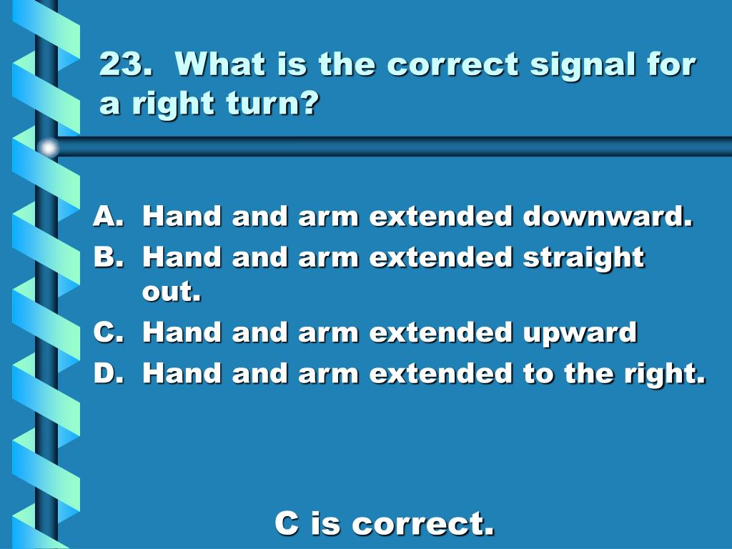 23.  What is the correct signal for a right turn?