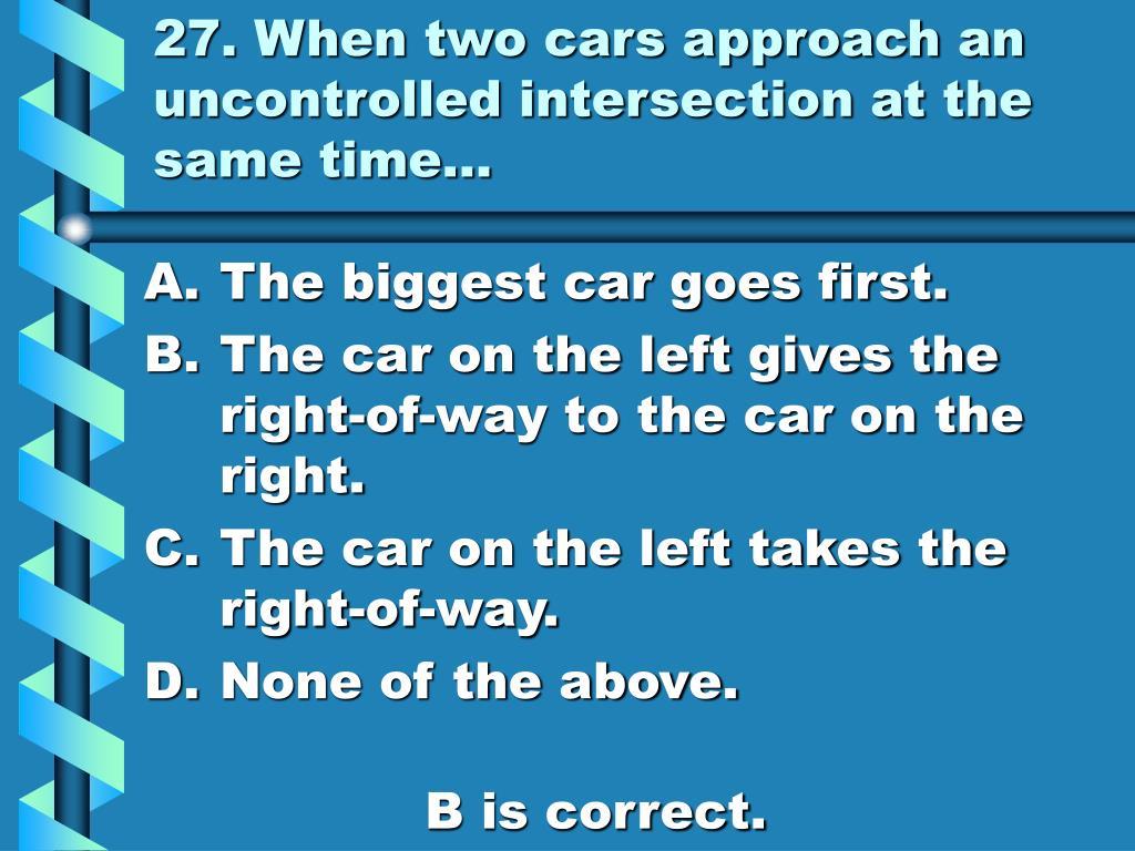 27. When two cars approach an uncontrolled intersection at the same time…