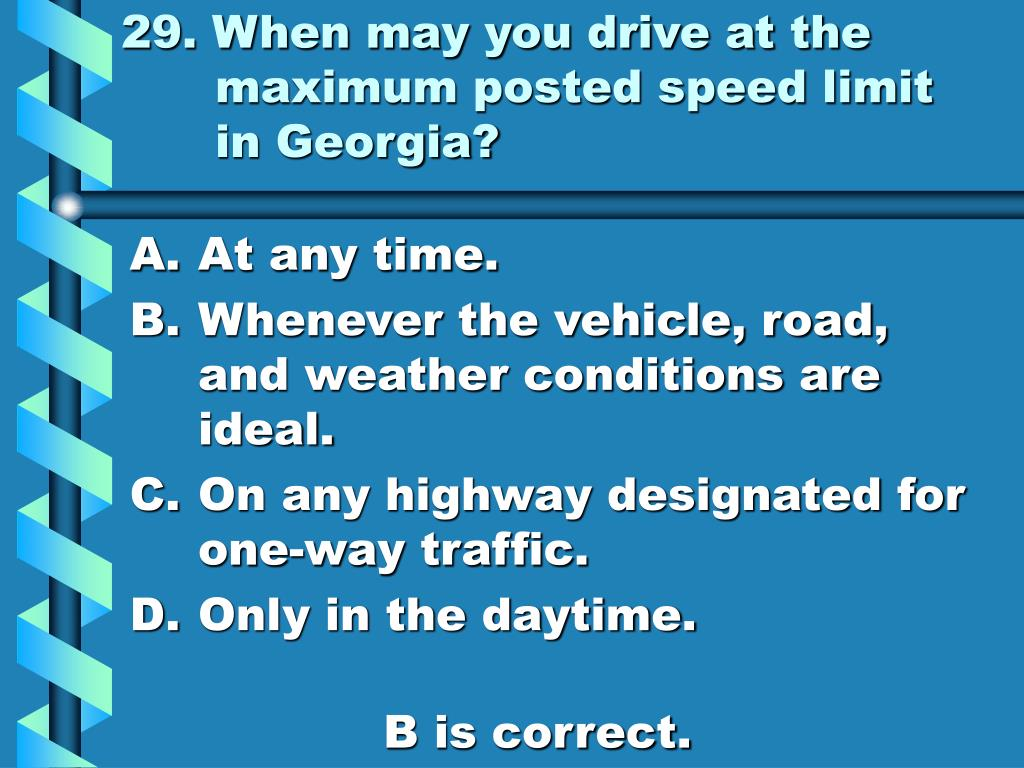 29. When may you drive at the maximum posted speed limit in Georgia?