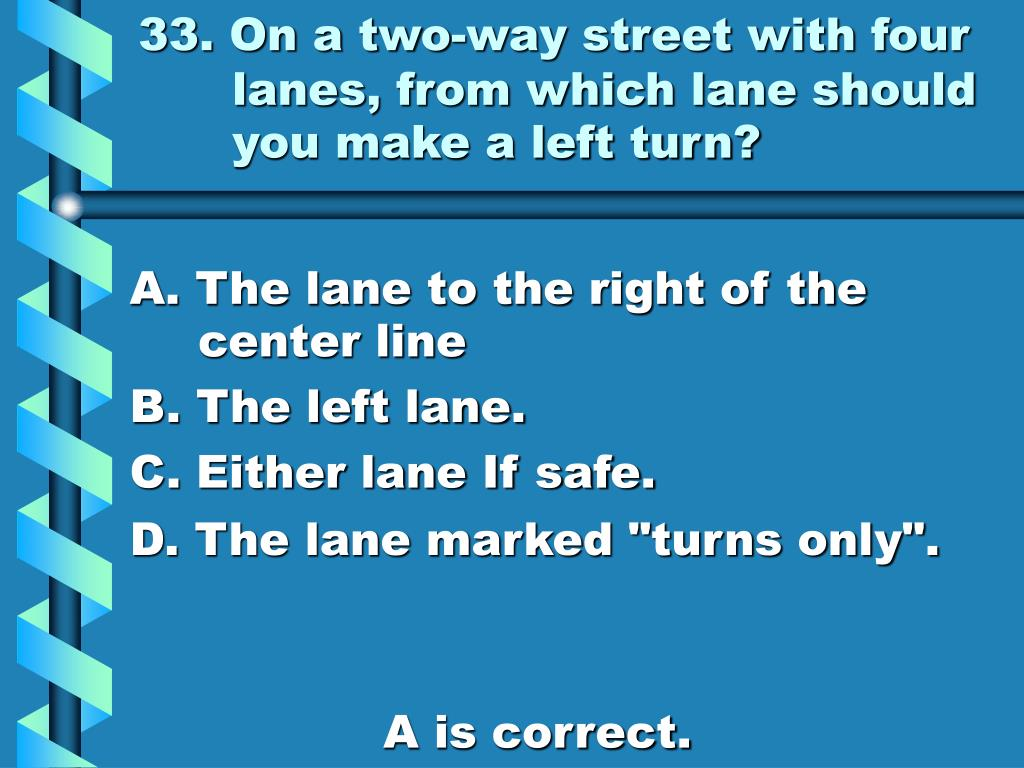 33. On a two-way street with four lanes, from which lane should you make a left turn?