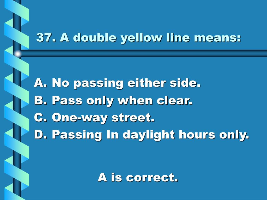 37. A double yellow line means: