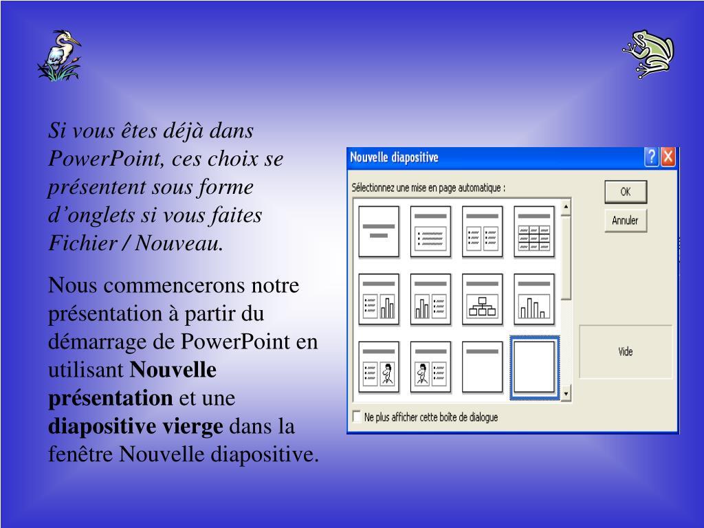 Si vous êtes déjà dans PowerPoint, ces choix se présentent sous forme d'onglets si vous faites
