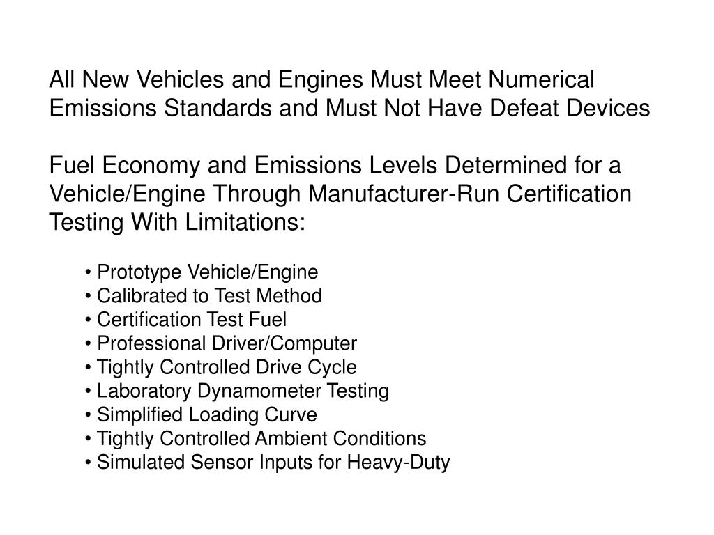 All New Vehicles and Engines Must Meet Numerical Emissions Standards and Must Not Have Defeat Devices