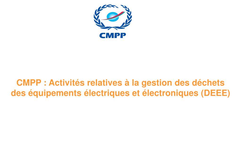 CMPP: Activités relatives à la gestion des déchets des équipements électriques et électroniques (DEEE)