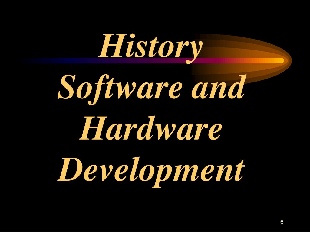 History    Software and Hardware Development