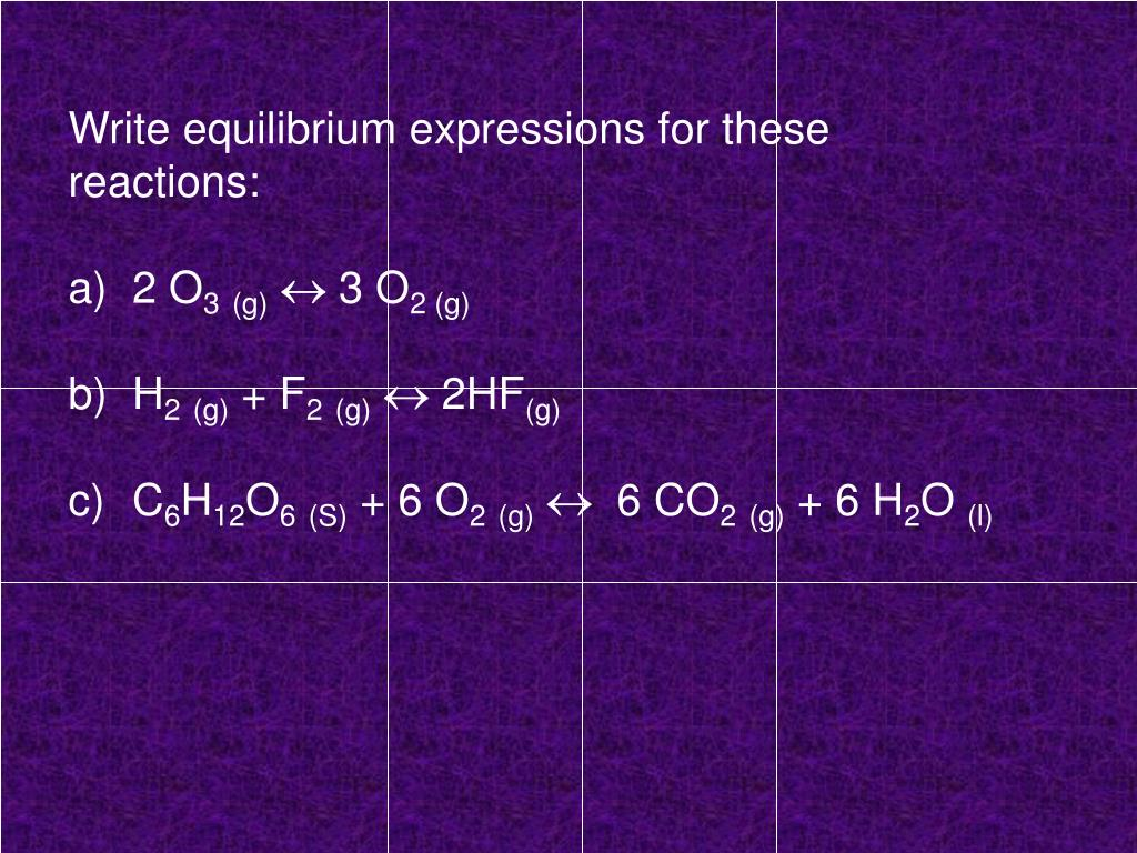 Write equilibrium expressions for these reactions: