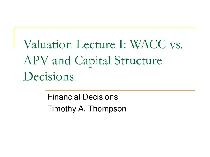 Valuation lecture i wacc vs apv and capital structure decisions
