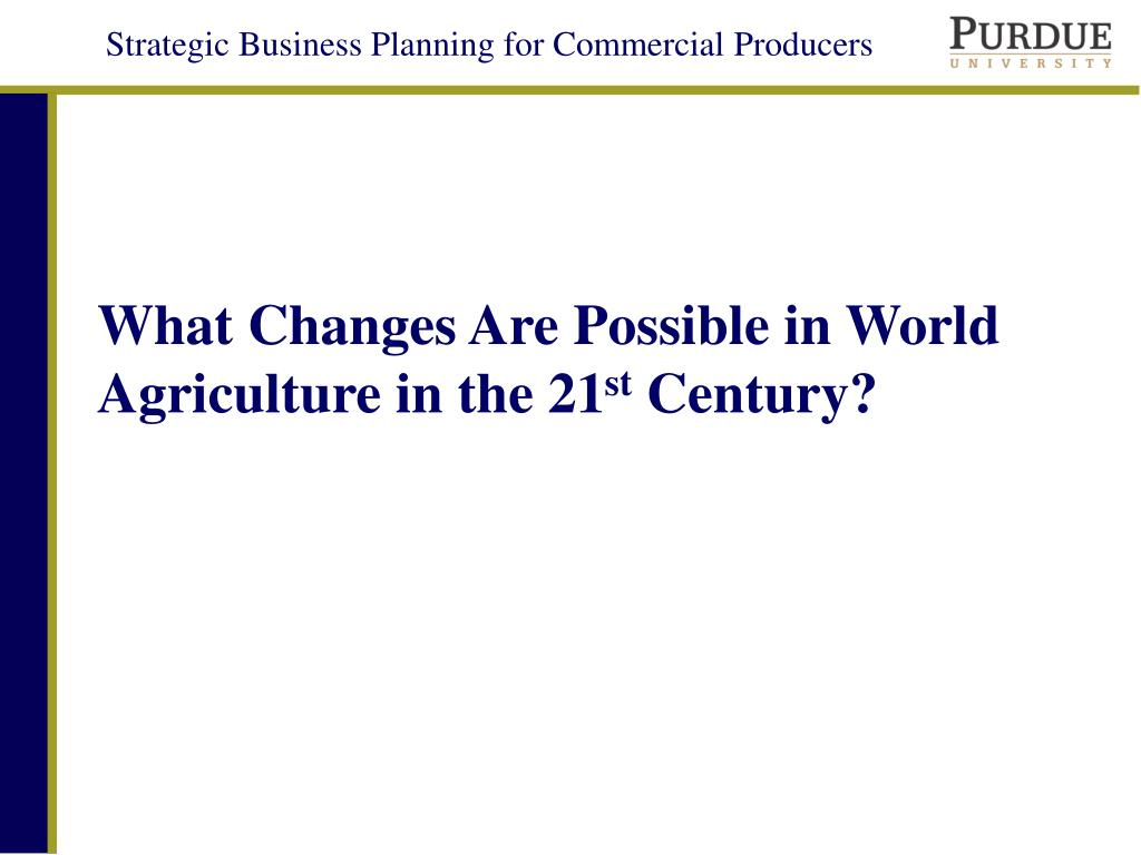 What Changes Are Possible in World Agriculture in the 21