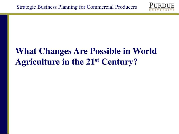 What changes are possible in world agriculture in the 21 st century