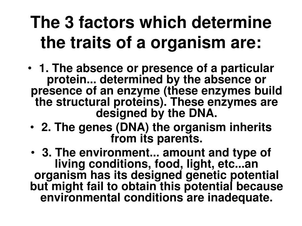 The 3 factors which determine the traits of a organism are: