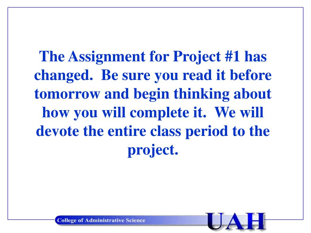 The Assignment for Project #1 has changed.  Be sure you read it before tomorrow and begin thinking about how you will complete it.  We will devote the entire class period to the project.