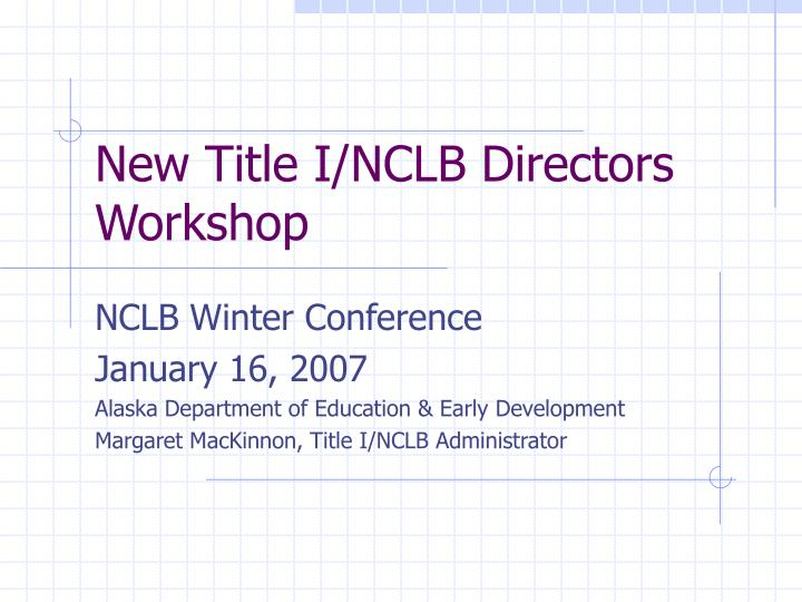 New title i nclb directors workshop