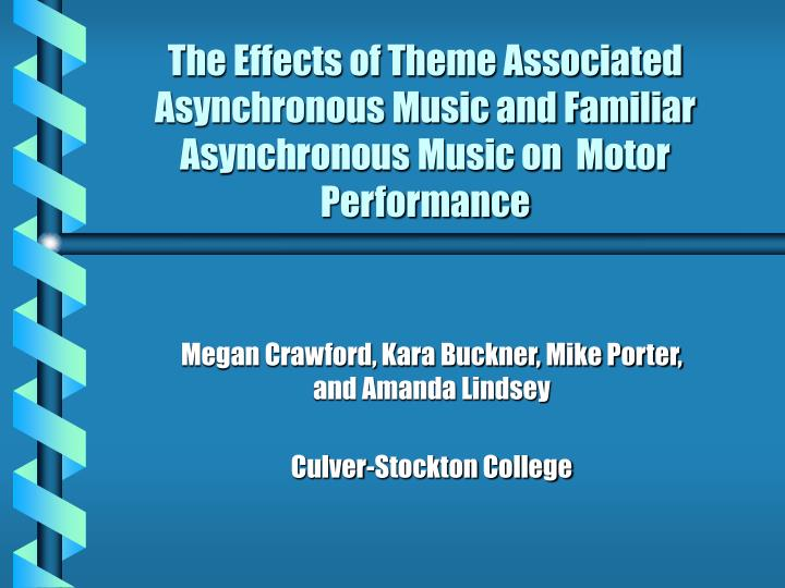 The Effects of Theme Associated Asynchronous Music and Familiar Asynchronous Music on  Motor Perform...