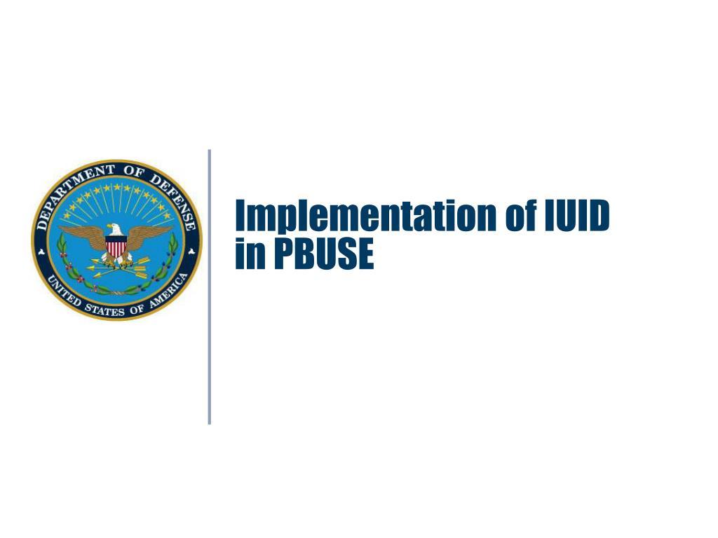 Implementation of IUID in PBUSE