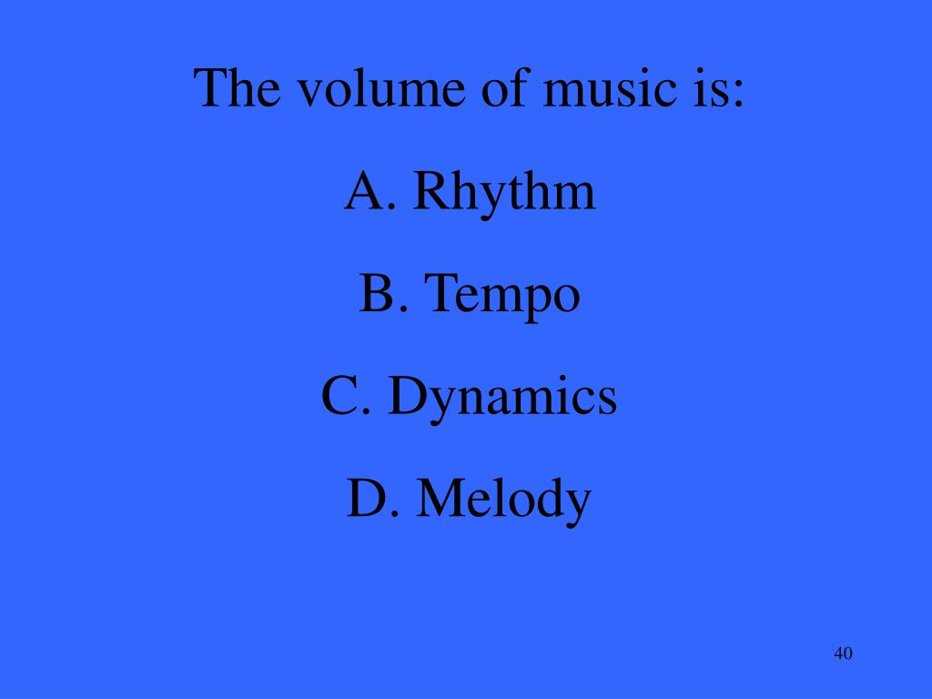 The volume of music is: