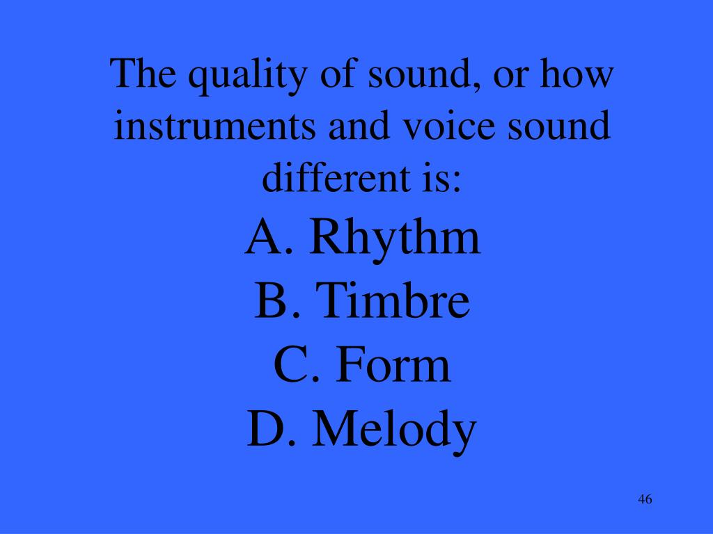 The quality of sound, or how instruments and voice sound different is:
