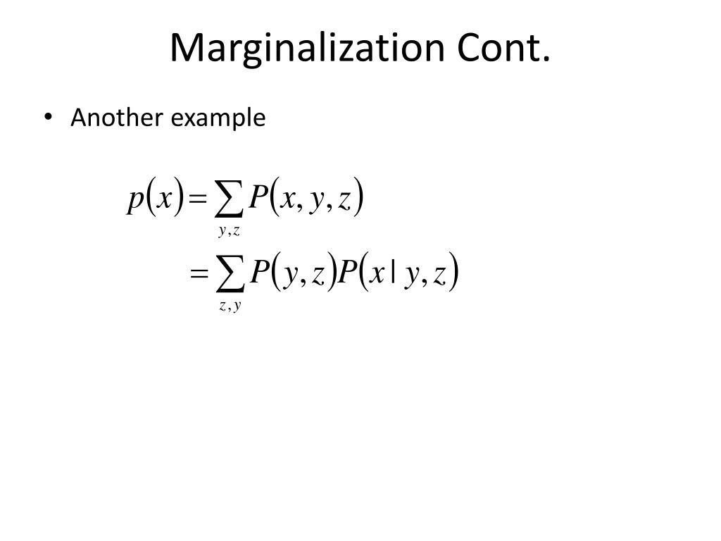 Marginalization Cont.