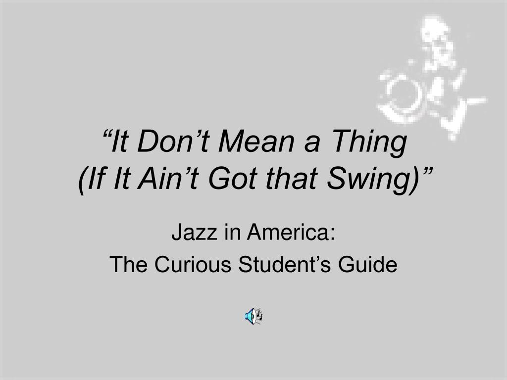 it don t mean a thing if it ain t got that swing
