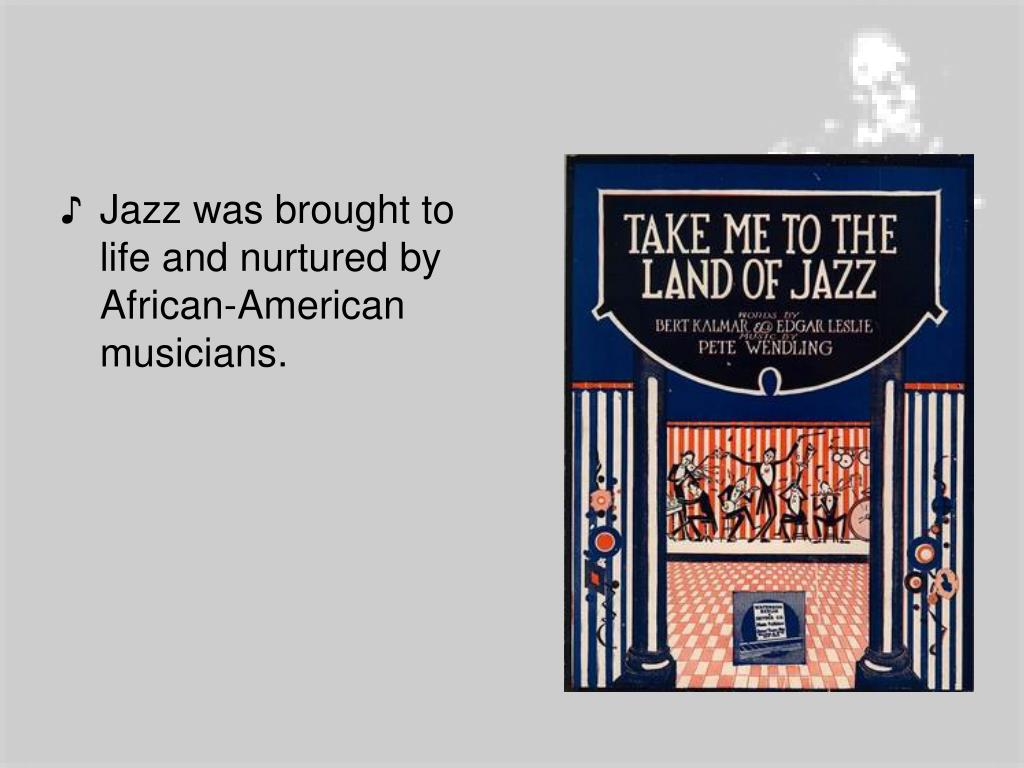 Jazz was brought to life and nurtured by African-American musicians.