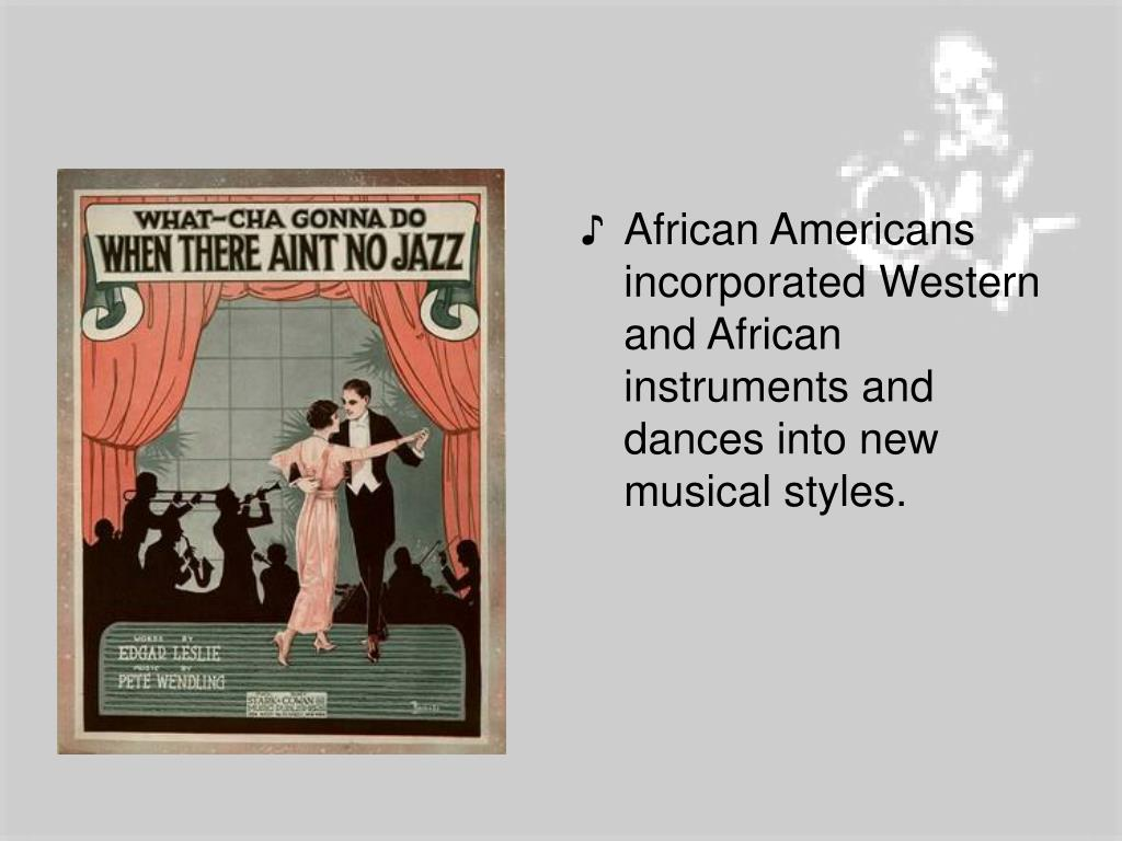 African Americans incorporated Western and African instruments and dances into new musical styles.