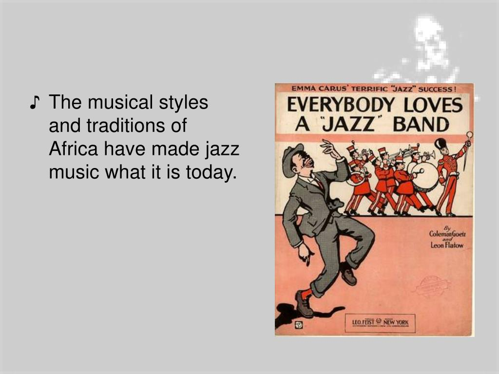 The musical styles and traditions of Africa have made jazz music what it is today.