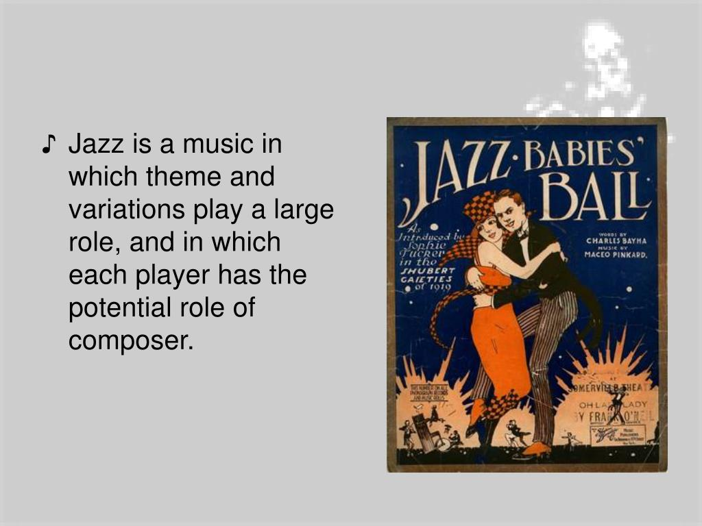 Jazz is a music in which theme and variations play a large role, and in which each player has the potential role of composer.