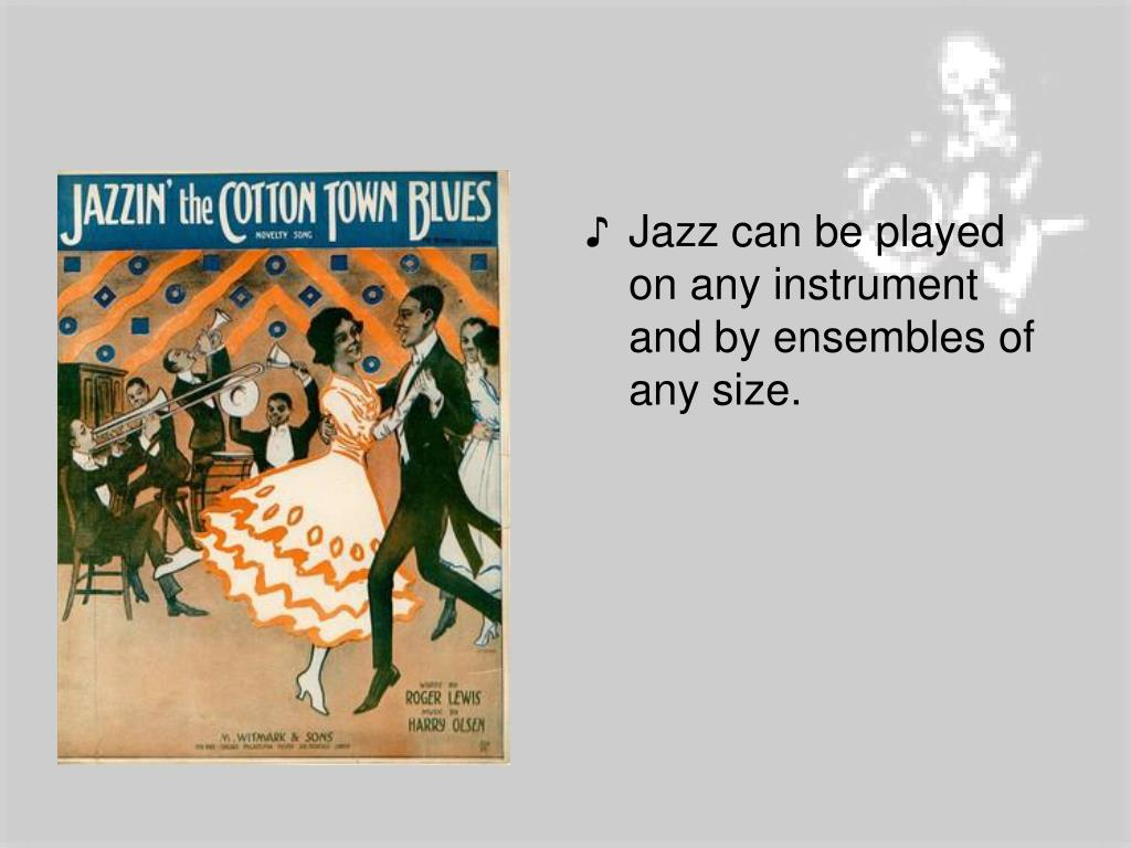 Jazz can be played on any instrument and by ensembles of any size.