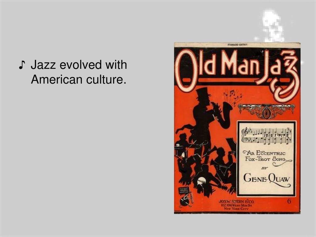 Jazz evolved with American culture.