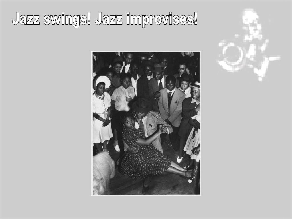 Jazz swings! Jazz improvises!
