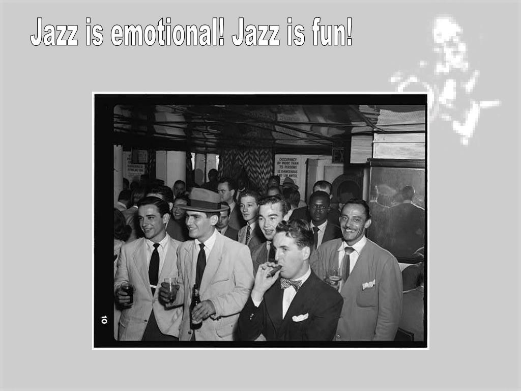 Jazz is emotional! Jazz is fun!