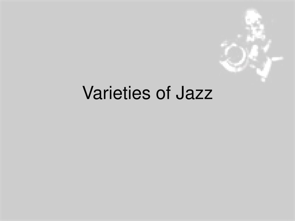 Varieties of Jazz