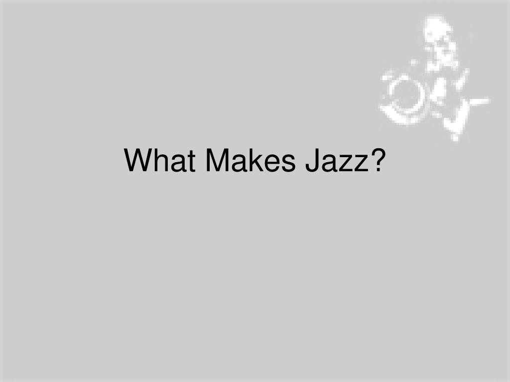 What Makes Jazz?