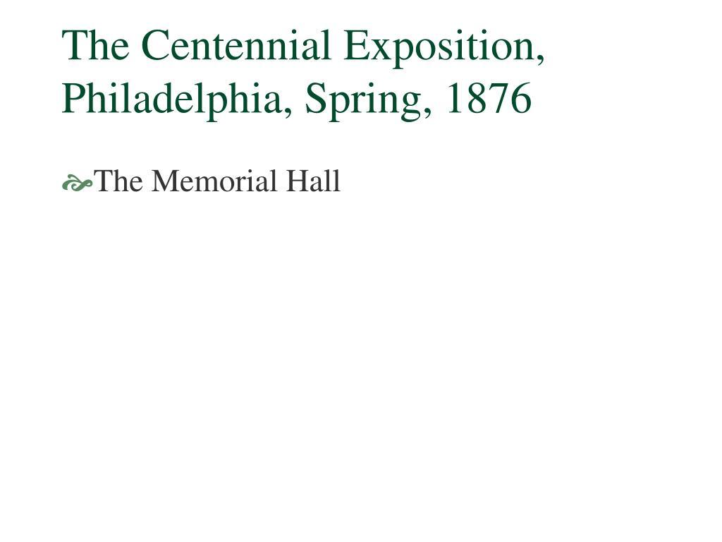 The Centennial Exposition, Philadelphia, Spring, 1876