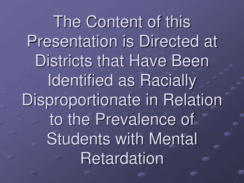 The Content of this Presentation is Directed at Districts that Have Been Identified as Racially Disproportionate in Relation to the Prevalence of Students with Mental Retardation