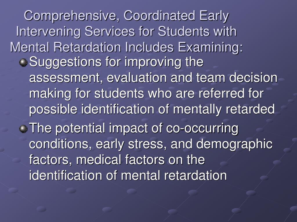 Comprehensive, Coordinated Early Intervening Services for Students with Mental Retardation Includes Examining: