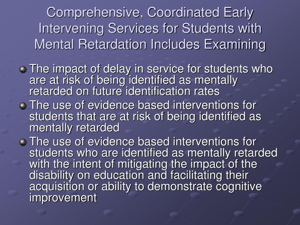 Comprehensive, Coordinated Early Intervening Services for Students with Mental Retardation Includes Examining