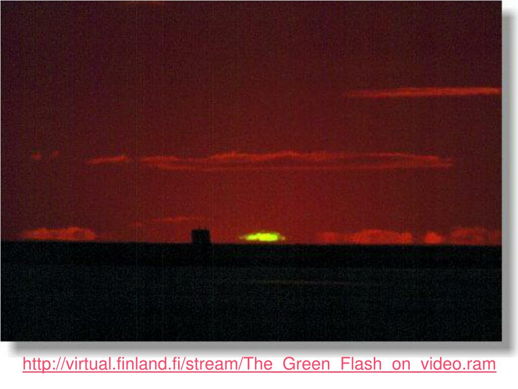 http://virtual.finland.fi/stream/The_Green_Flash_on_video.ram