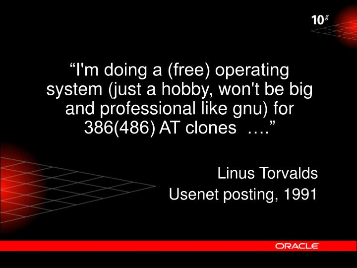 """I'm doing a (free) operating system (just a hobby, won't be big and professional like gnu) for 38..."